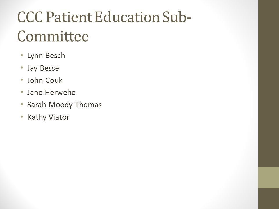 CCC Patient Education Sub- Committee Lynn Besch Jay Besse John Couk Jane Herwehe Sarah Moody Thomas Kathy Viator