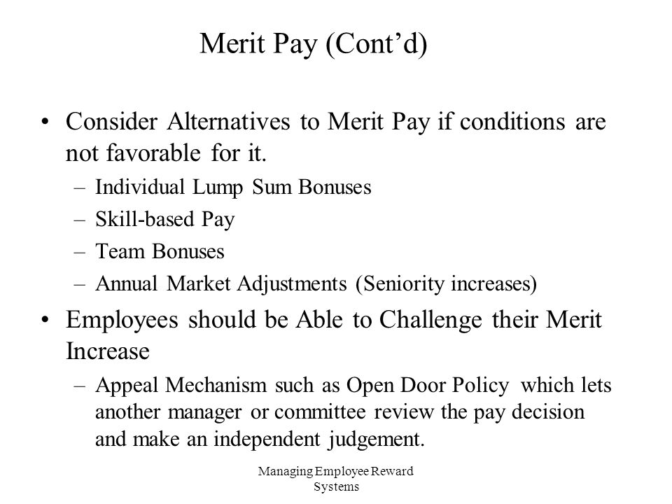 Managing Employee Reward Systems Merit Pay (Cont'd) Consider Alternatives to Merit Pay if conditions are not favorable for it.