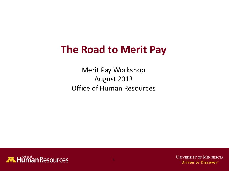 1 The Road to Merit Pay Merit Pay Workshop August 2013 Office of Human Resources 1