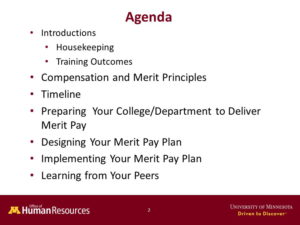 Agenda Introductions Housekeeping Training Outcomes Compensation and Merit Principles Timeline Preparing Your College/Department to Deliver Merit Pay Designing Your Merit Pay Plan Implementing Your Merit Pay Plan Learning from Your Peers 2