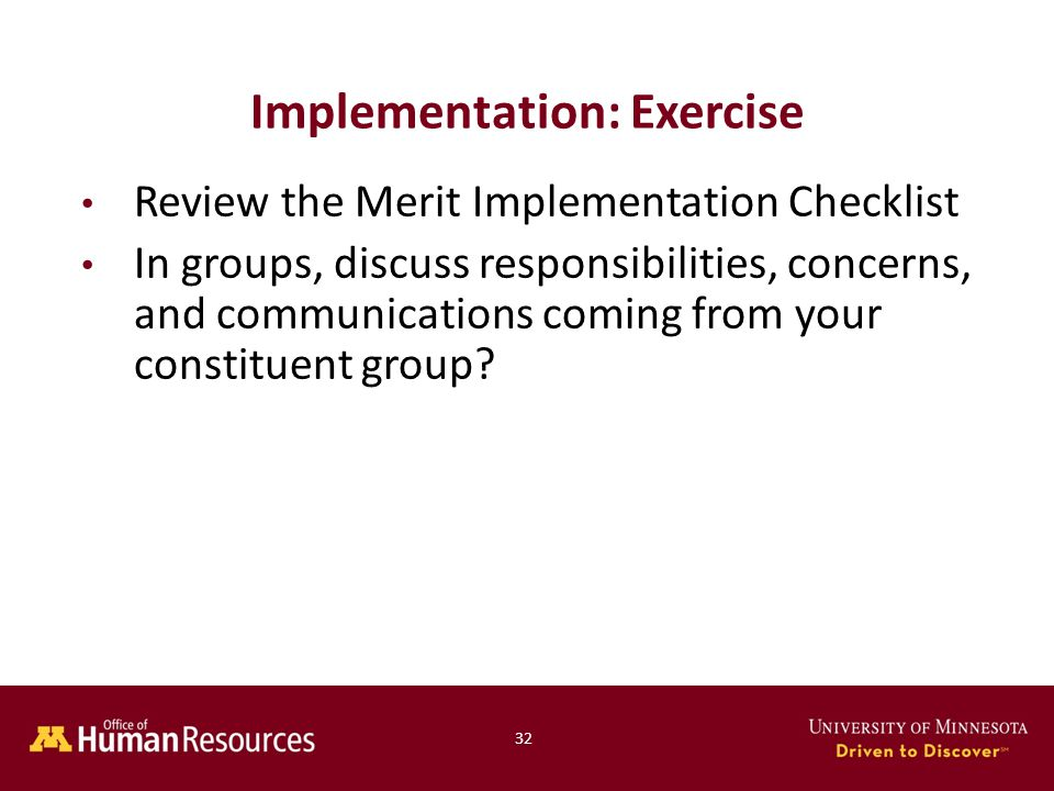 Implementation: Exercise Review the Merit Implementation Checklist In groups, discuss responsibilities, concerns, and communications coming from your constituent group.