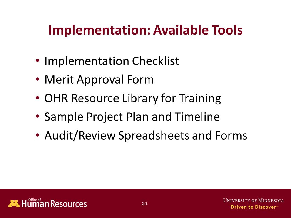 Implementation Checklist Merit Approval Form OHR Resource Library for Training Sample Project Plan and Timeline Audit/Review Spreadsheets and Forms Implementation: Available Tools 33