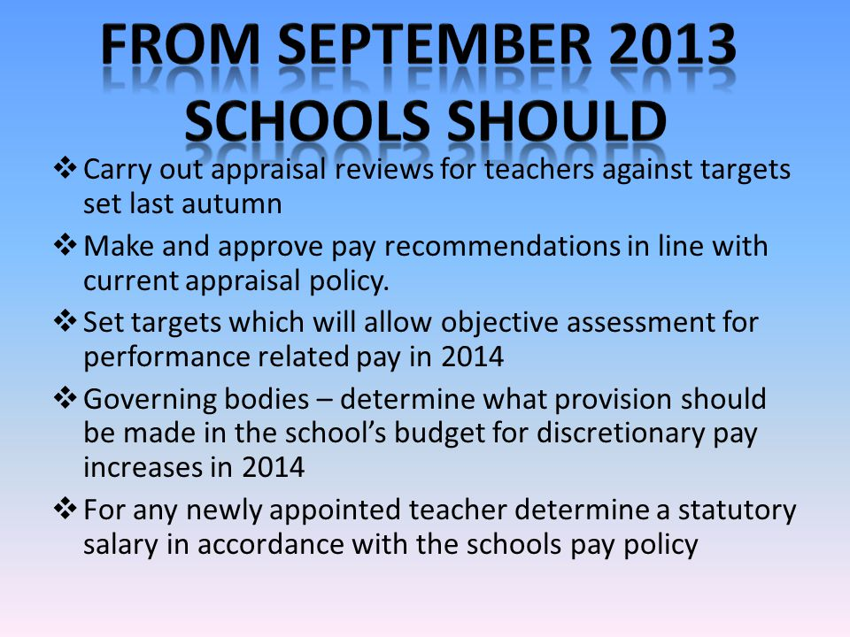  Carry out appraisal reviews for teachers against targets set last autumn  Make and approve pay recommendations in line with current appraisal policy.