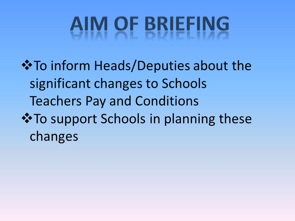  To inform Heads/Deputies about the significant changes to Schools Teachers Pay and Conditions  To support Schools in planning these changes