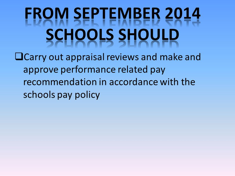  Carry out appraisal reviews and make and approve performance related pay recommendation in accordance with the schools pay policy