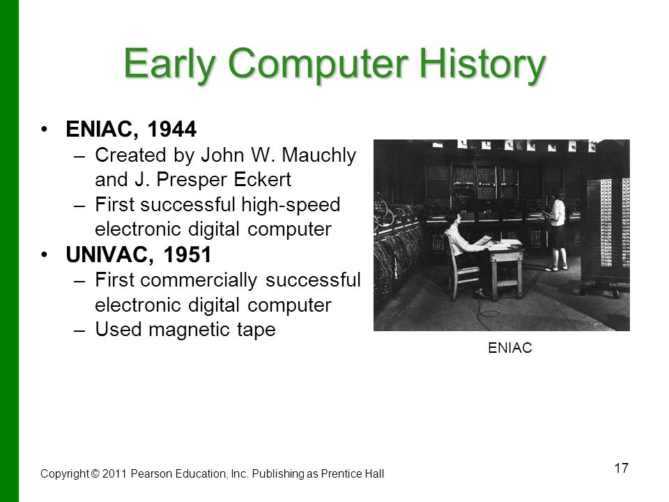 17 Early Computer History ENIAC, 1944 – –Created by John W.