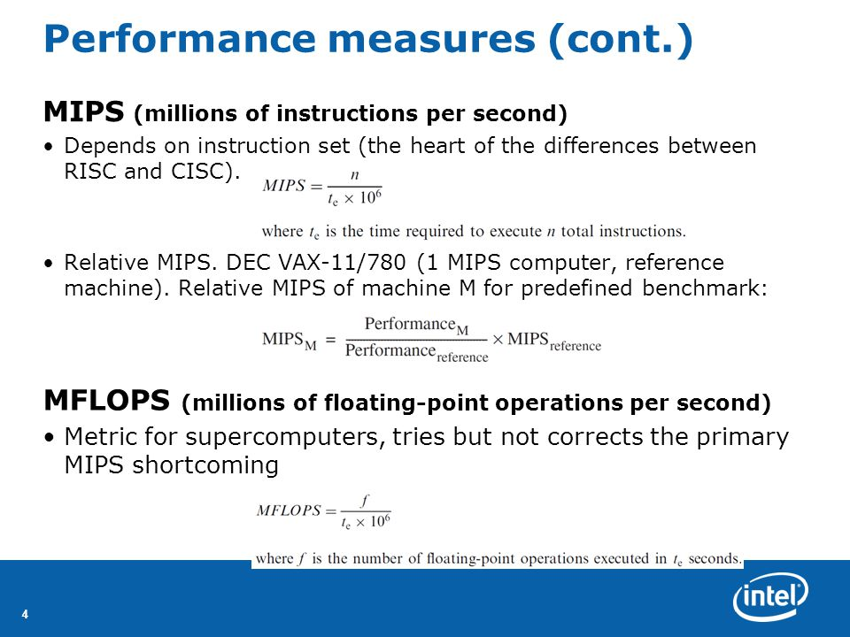 44 Performance measures (cont.) MIPS (millions of instructions per second) Depends on instruction set (the heart of the differences between RISC and CISC).