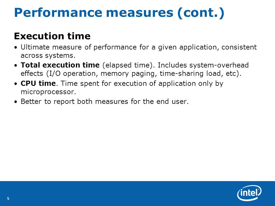 55 Performance measures (cont.) Execution time Ultimate measure of performance for a given application, consistent across systems.