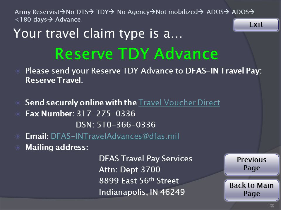 Your travel claim type is a… 138 Army Reservist  No DTS  TDY  No Agency  Not mobilized  ADOS  ADOS  <180 days  Advance Reserve TDY Advance ◉Please send your Reserve TDY Advance to DFAS-IN Travel Pay: Reserve Travel.
