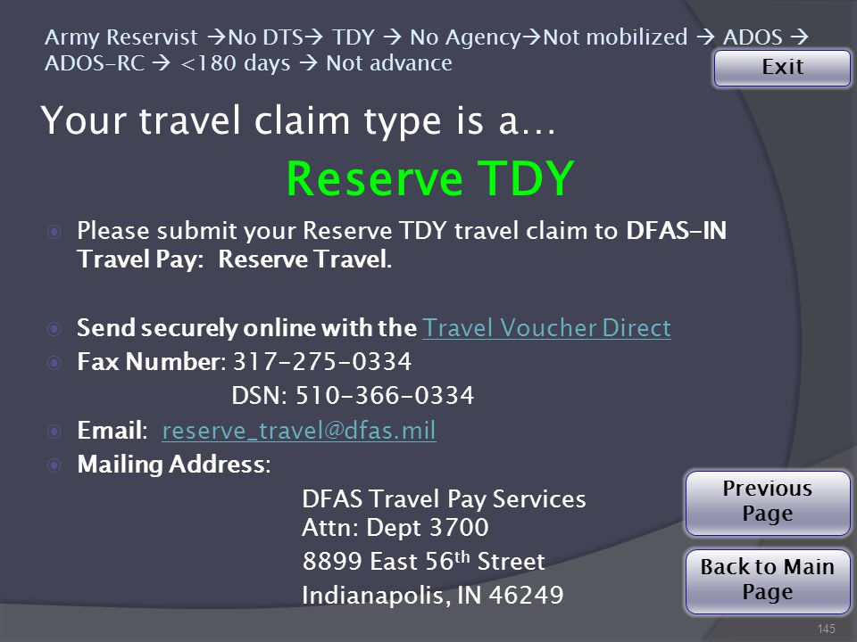 Your travel claim type is a… 145 Army Reservist  No DTS  TDY  No Agency  Not mobilized  ADOS  ADOS-RC  <180 days  Not advance Reserve TDY ◉Please submit your Reserve TDY travel claim to DFAS-IN Travel Pay: Reserve Travel.