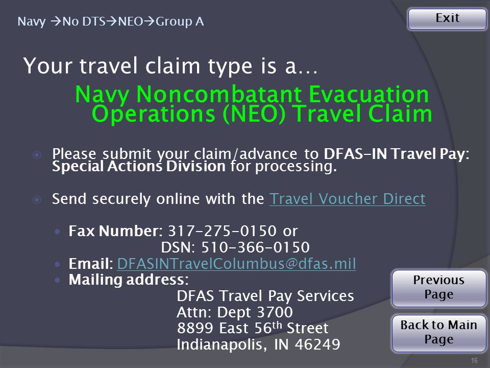 Navy Noncombatant Evacuation Operations (NEO) Travel Claim  Please submit your claim/advance to DFAS-IN Travel Pay: Special Actions Division for processing.