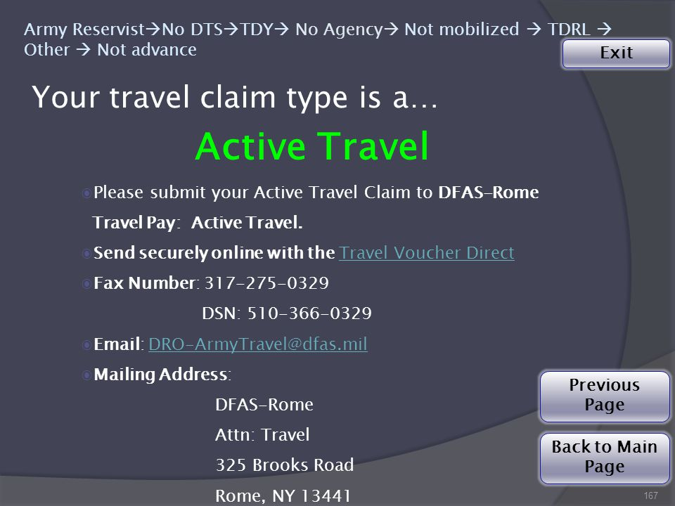 Your travel claim type is a… 167 Army Reservist  No DTS  TDY  No Agency  Not mobilized  TDRL  Other  Not advance Active Travel ◉Please submit your Active Travel Claim to DFAS-Rome Travel Pay: Active Travel.