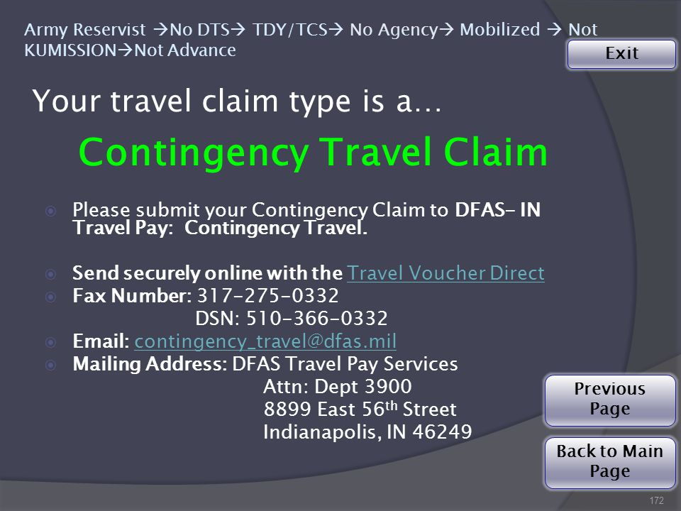 Your travel claim type is a… 172 Army Reservist  No DTS  TDY/TCS  No Agency  Mobilized  Not KUMISSION  Not Advance Contingency Travel Claim  Please submit your Contingency Claim to DFAS- IN Travel Pay: Contingency Travel.