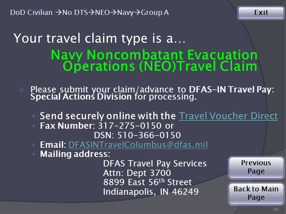 Navy Noncombatant Evacuation Operations (NEO)Travel Claim  Please submit your claim/advance to DFAS-IN Travel Pay: Special Actions Division for processing.