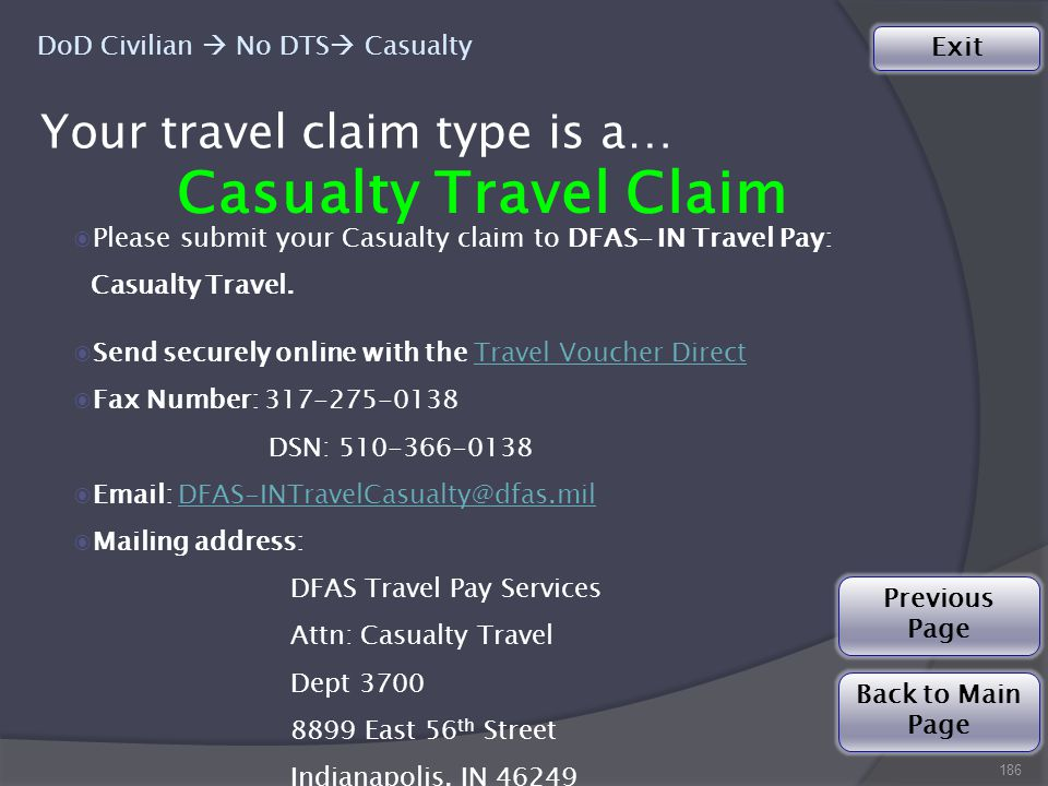 Your travel claim type is a… 186 DoD Civilian  No DTS  Casualty Casualty Travel Claim ◉Please submit your Casualty claim to DFAS- IN Travel Pay: Casualty Travel.