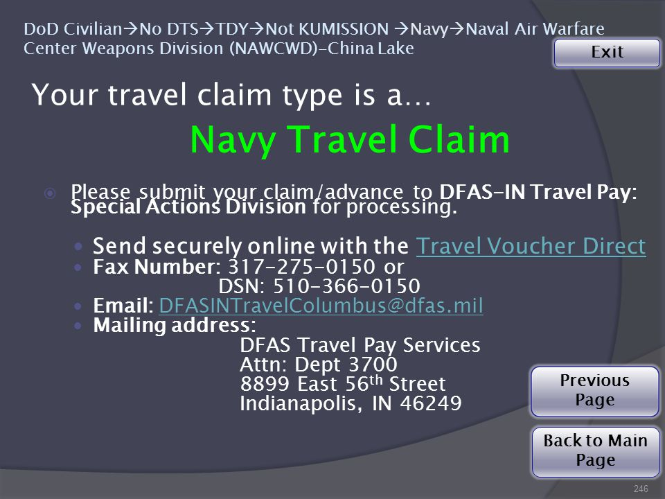 Your travel claim type is a… Navy Travel Claim  Please submit your claim/advance to DFAS-IN Travel Pay: Special Actions Division for processing.