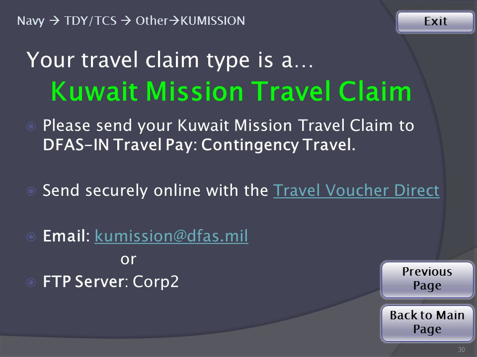 30 Back to Main Page Exit Previous Page Your travel claim type is a… Kuwait Mission Travel Claim ◉Please send your Kuwait Mission Travel Claim to DFAS-IN Travel Pay: Contingency Travel.