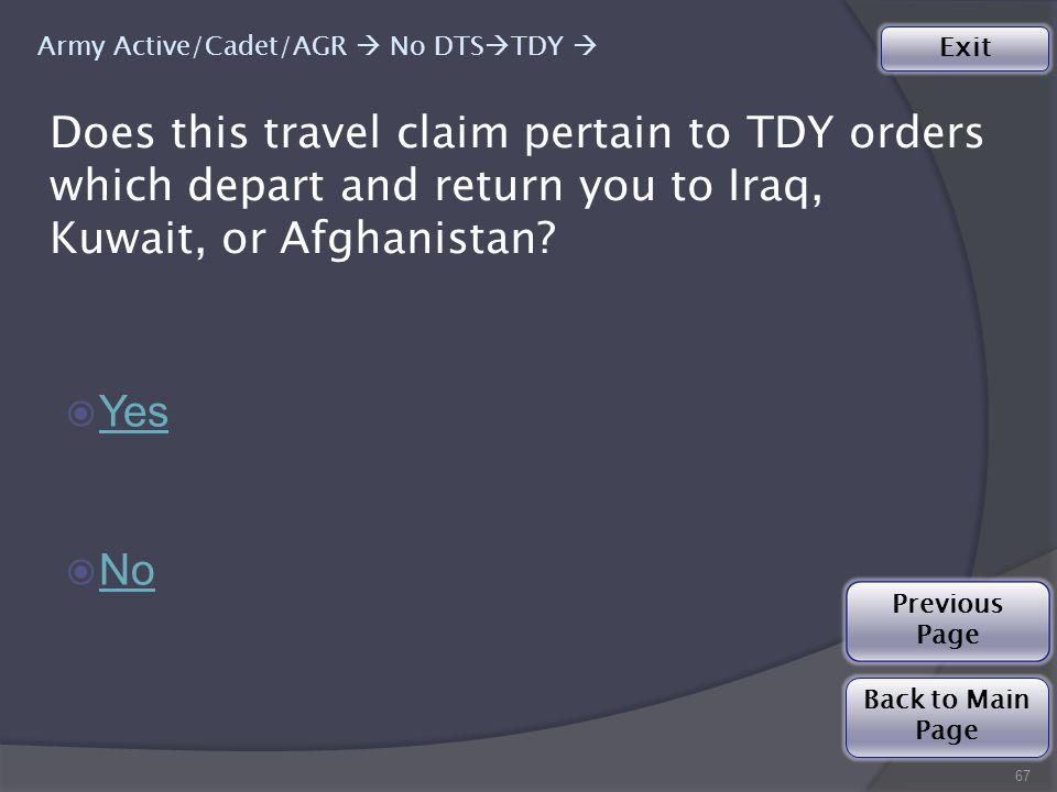 67 ◉ Yes Yes ◉ No No Does this travel claim pertain to TDY orders which depart and return you to Iraq, Kuwait, or Afghanistan.
