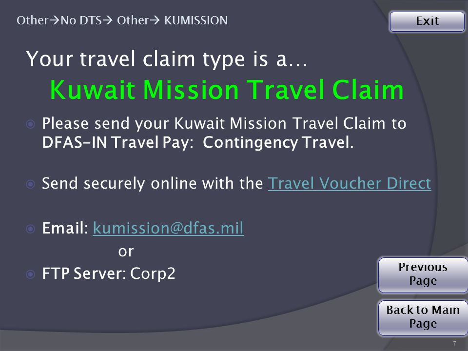7 Exit Your travel claim type is a… Kuwait Mission Travel Claim ◉Please send your Kuwait Mission Travel Claim to DFAS-IN Travel Pay: Contingency Travel.
