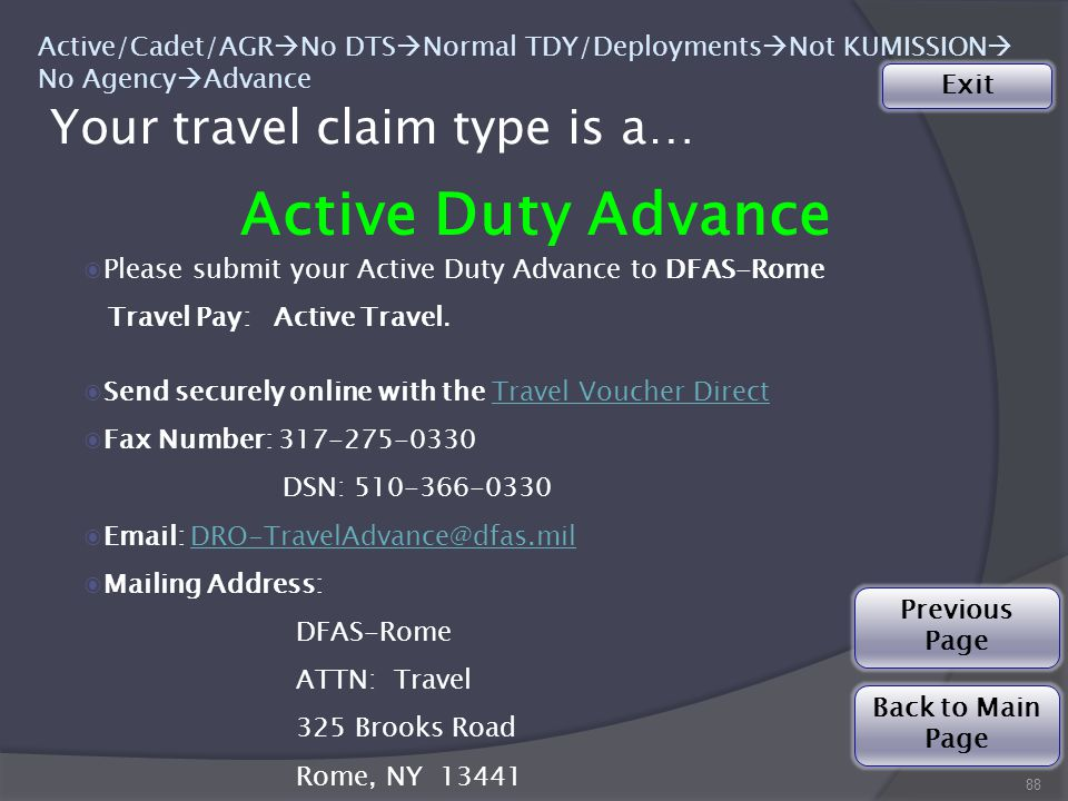Your travel claim type is a… Active Duty Advance 88 Active/Cadet/AGR  No DTS  Normal TDY/Deployments  Not KUMISSION  No Agency  Advance ◉Please submit your Active Duty Advance to DFAS-Rome Travel Pay: Active Travel.