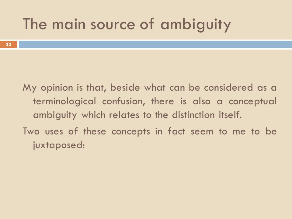 The main source of ambiguity 22 My opinion is that, beside what can be considered as a terminological confusion, there is also a conceptual ambiguity which relates to the distinction itself.