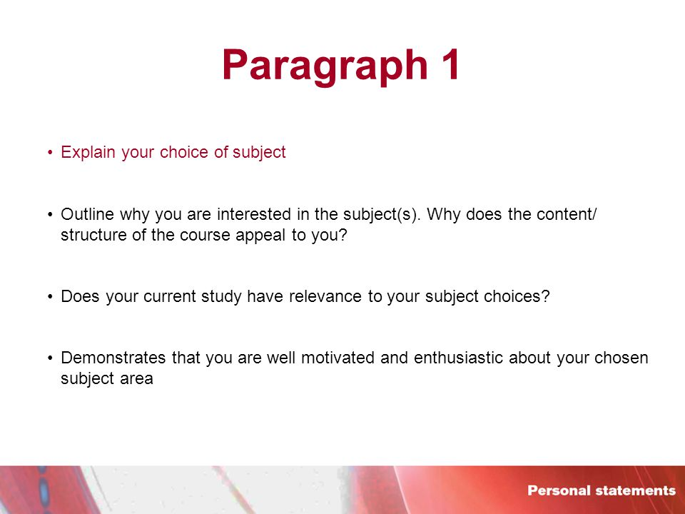 Paragraph 1 Explain your choice of subject Outline why you are interested in the subject(s).