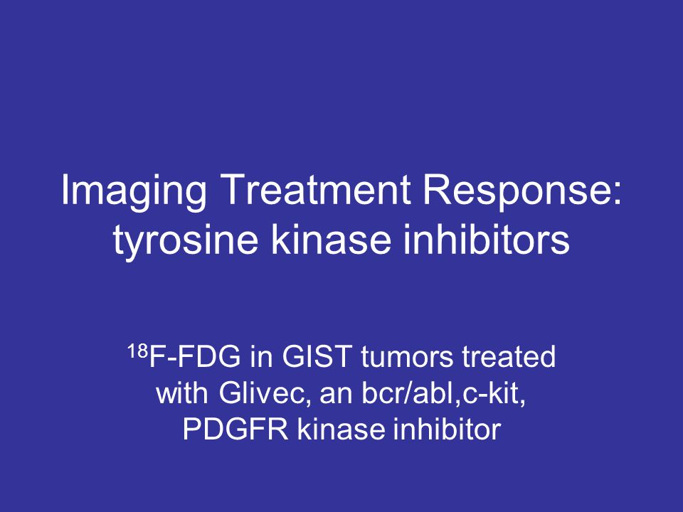 Imaging Treatment Response: tyrosine kinase inhibitors 18 F-FDG in GIST tumors treated with Glivec, an bcr/abl,c-kit, PDGFR kinase inhibitor