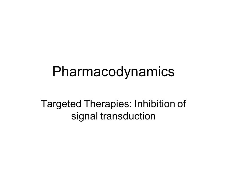 Pharmacodynamics Targeted Therapies: Inhibition of signal transduction