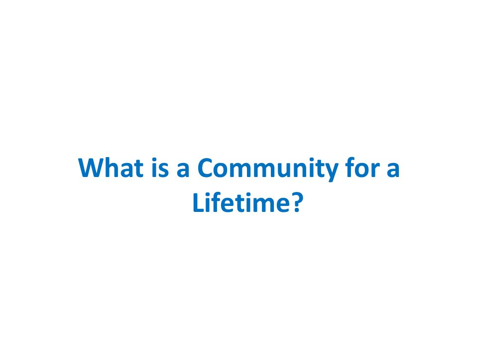 What is a Community for a Lifetime