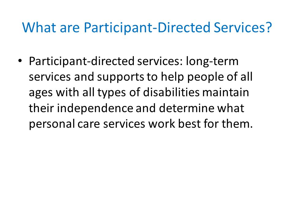 What are Participant-Directed Services.