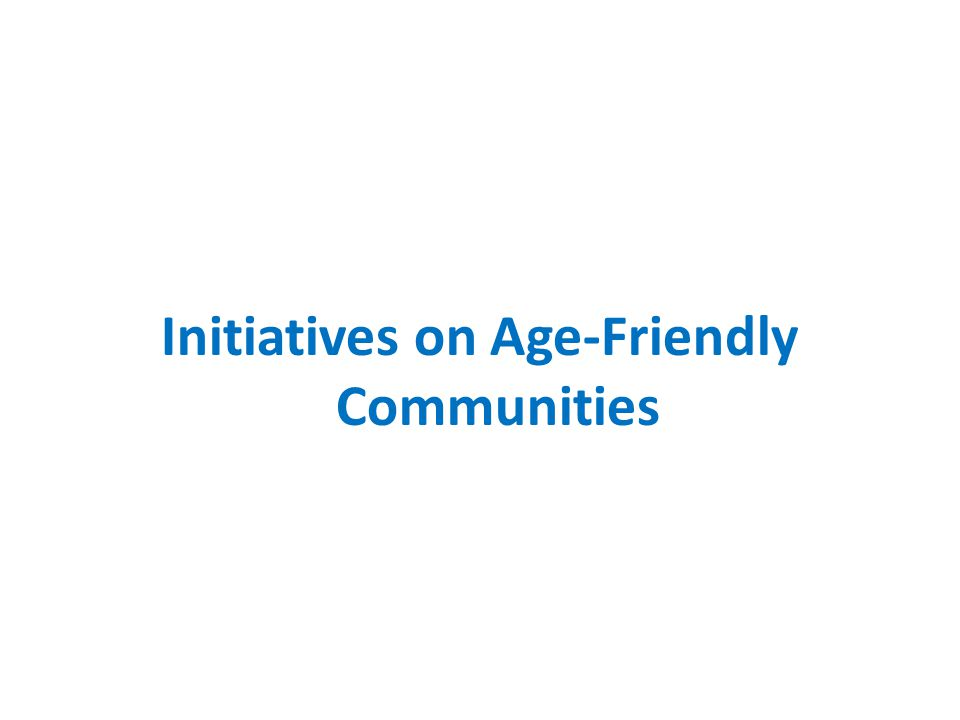 Initiatives on Age-Friendly Communities