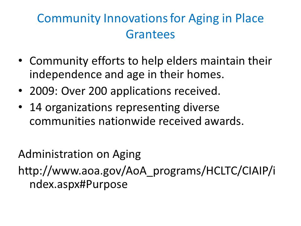 Community Innovations for Aging in Place Grantees Community efforts to help elders maintain their independence and age in their homes.