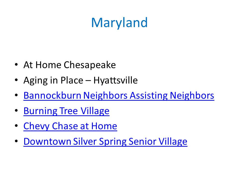 Maryland At Home Chesapeake Aging in Place – Hyattsville Bannockburn Neighbors Assisting Neighbors Burning Tree Village Chevy Chase at Home Downtown Silver Spring Senior Village