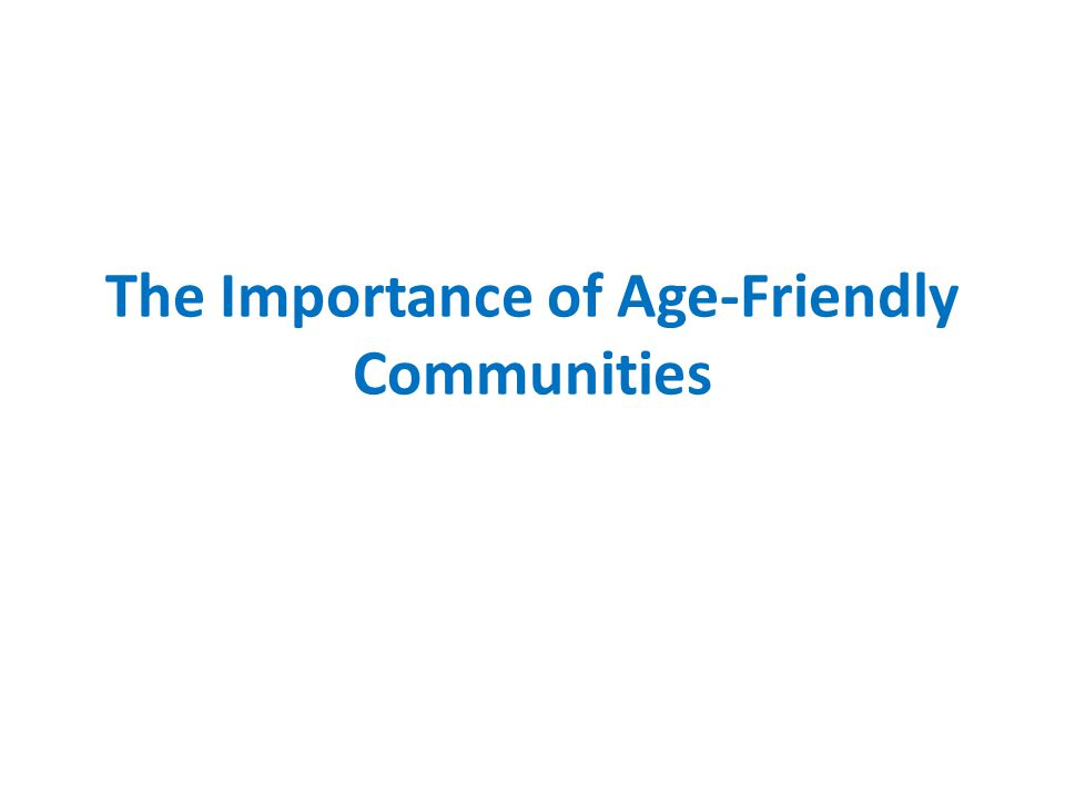 The Importance of Age-Friendly Communities