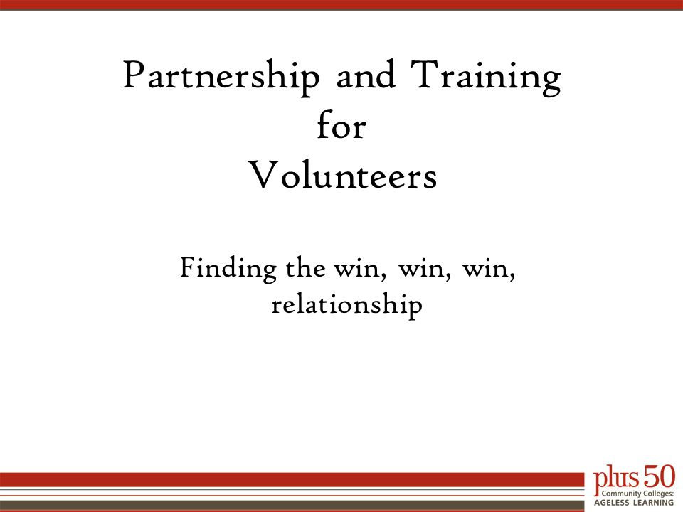 Partnership and Training for Volunteers Finding the win, win, win, relationship