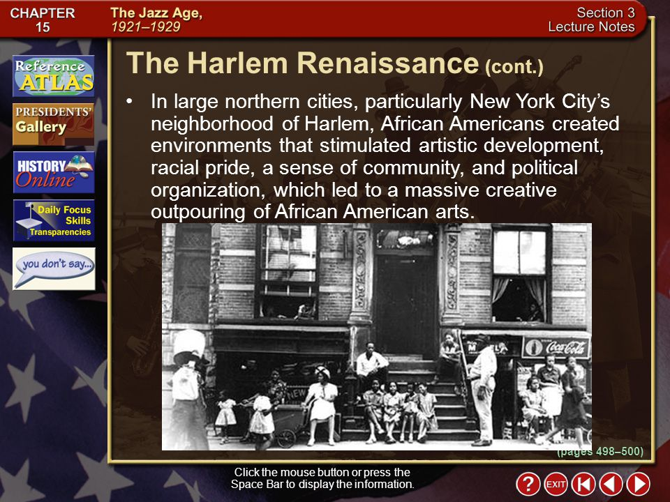 Section 3-6 In large northern cities, particularly New York City's neighborhood of Harlem, African Americans created environments that stimulated artistic development, racial pride, a sense of community, and political organization, which led to a massive creative outpouring of African American arts.