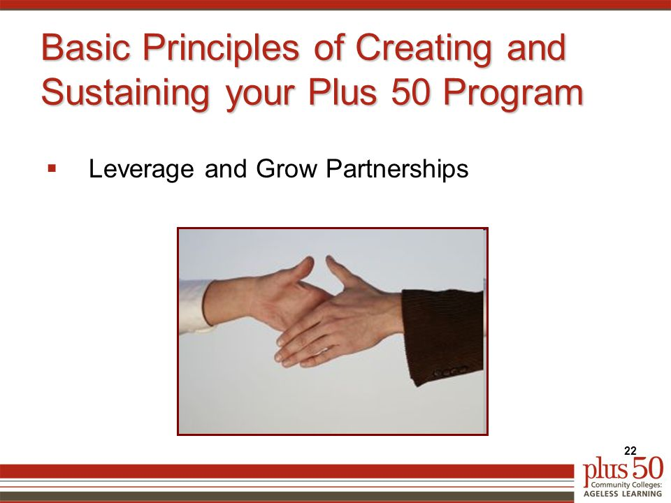 Basic Principles of Creating and Sustaining your Plus 50 Program  Leverage and Grow Partnerships 22