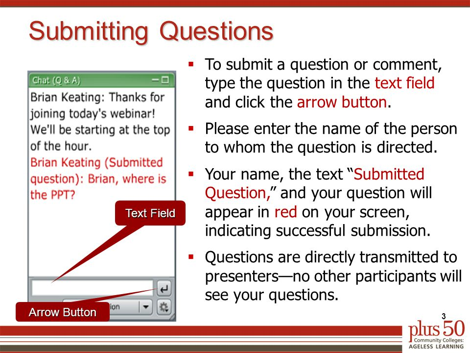 Submitting Questions  To submit a question or comment, type the question in the text field and click the arrow button.