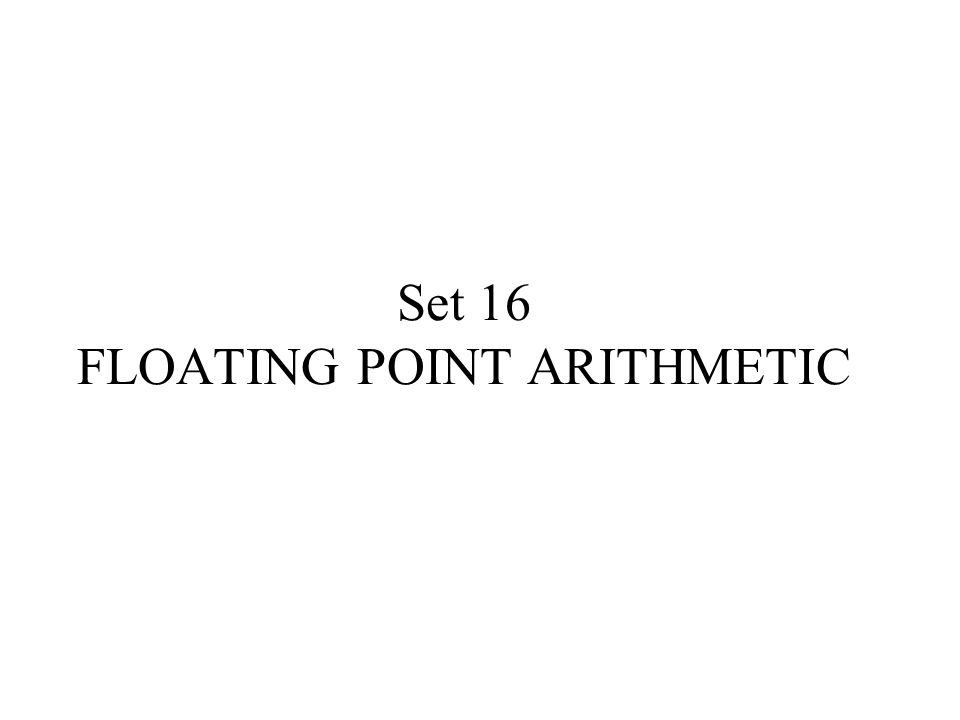 Set 16 FLOATING POINT ARITHMETIC