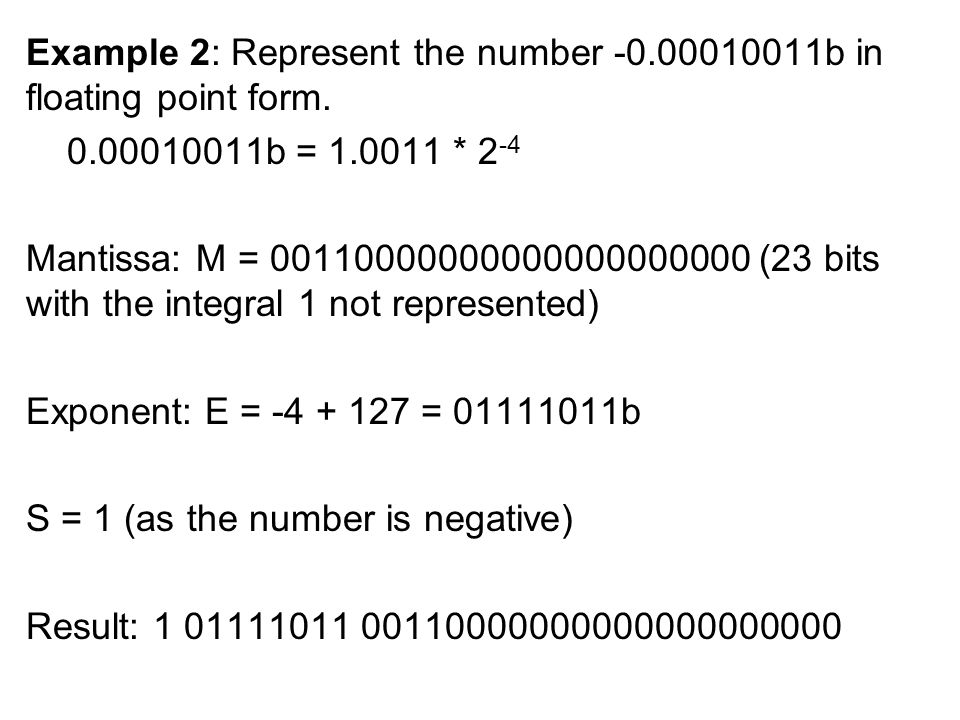 Example 2: Represent the number -0.00010011b in floating point form.
