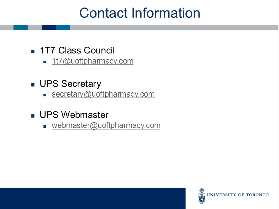 Contact Information 1T7 Class Council 1t7@uoftpharmacy.com UPS Secretary secretary@uoftpharmacy.com UPS Webmaster webmaster@uoftpharmacy.com