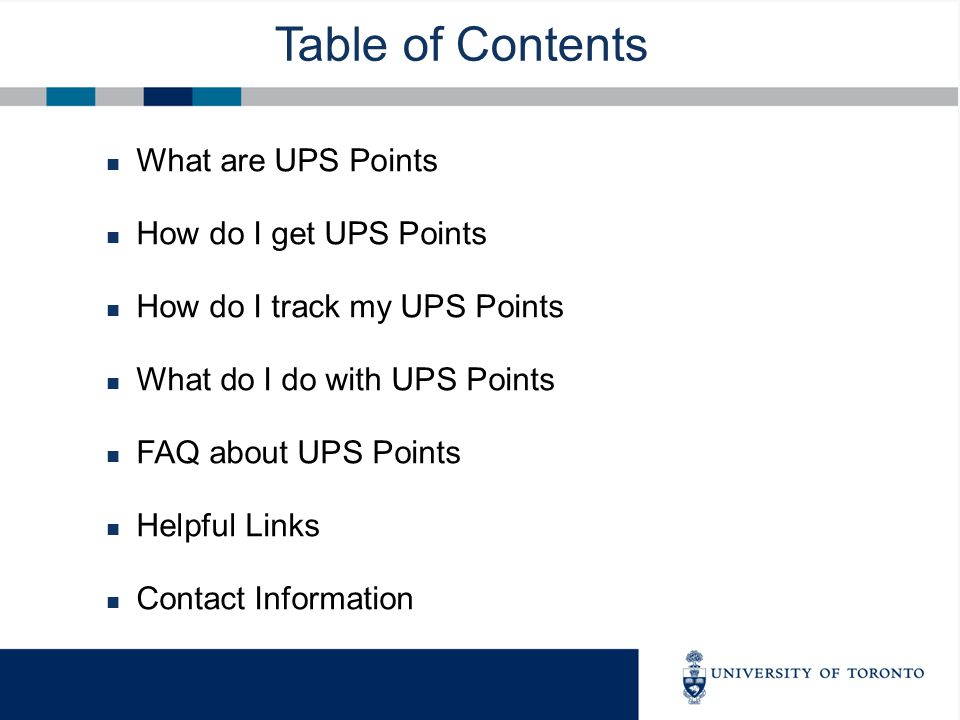 Table of Contents What are UPS Points How do I get UPS Points How do I track my UPS Points What do I do with UPS Points FAQ about UPS Points Helpful Links Contact Information