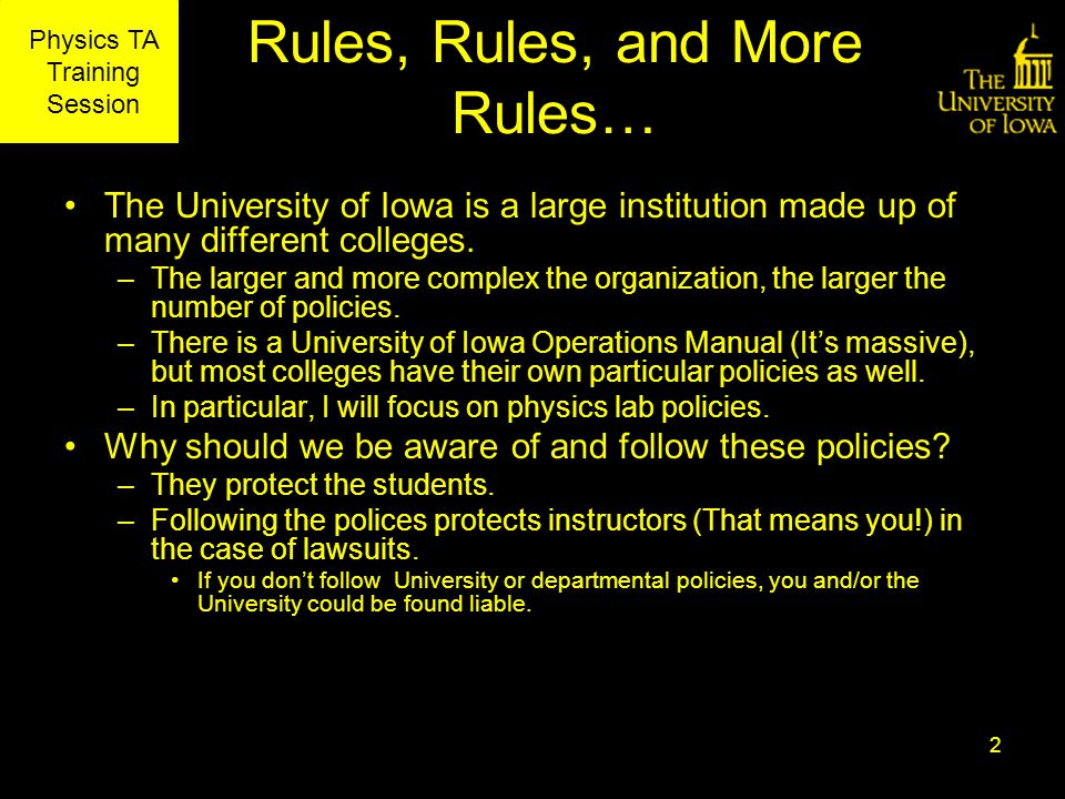 Physics TA Training Session Rules, Rules, and More Rules… The University of Iowa is a large institution made up of many different colleges.