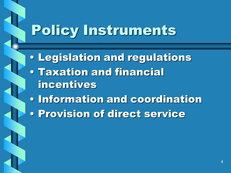 4 Policy Instruments Legislation and regulationsLegislation and regulations Taxation and financial incentivesTaxation and financial incentives Information and coordinationInformation and coordination Provision of direct serviceProvision of direct service