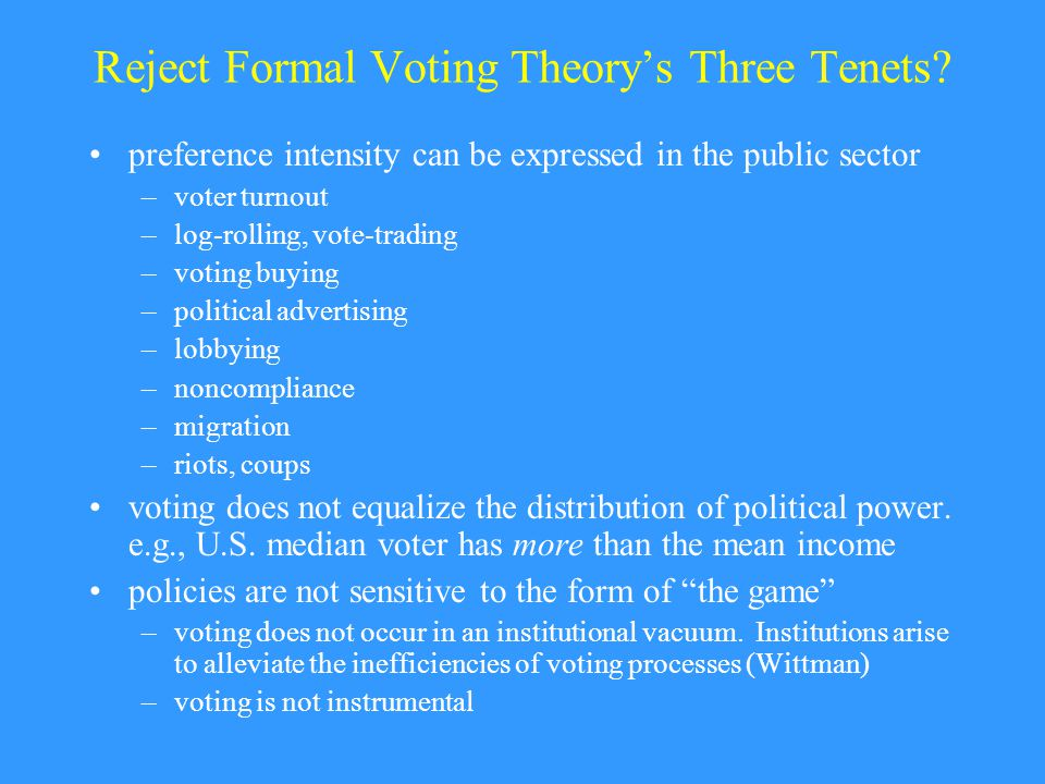 Reject Formal Voting Theory's Three Tenets.