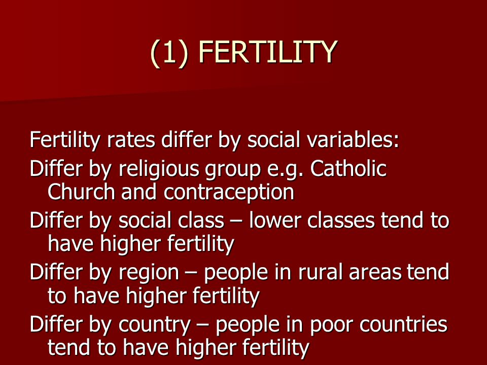 (1) FERTILITY Fertility rates differ by social variables: Differ by religious group e.g.