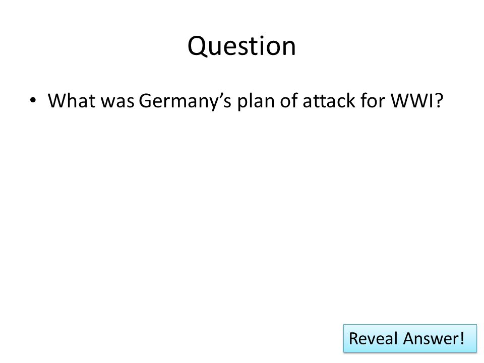 Question What was Germany's plan of attack for WWI Reveal Answer!