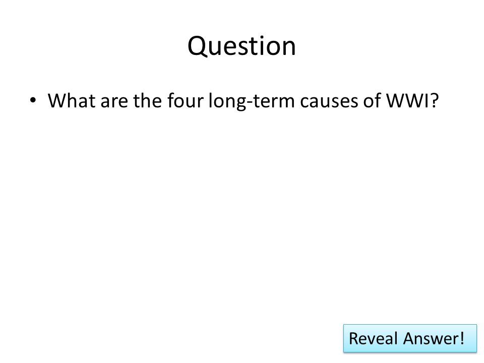 Question What are the four long-term causes of WWI Reveal Answer!