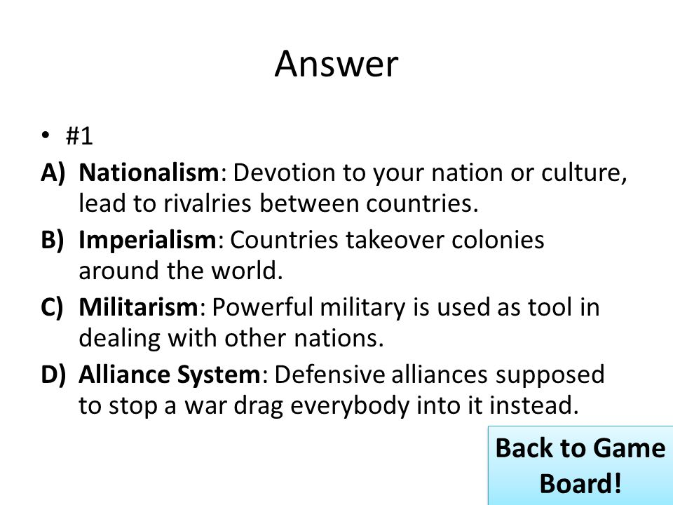 Answer #1 A)Nationalism: Devotion to your nation or culture, lead to rivalries between countries.