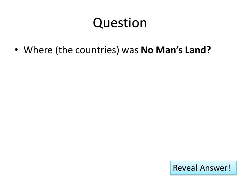 Question Where (the countries) was No Man's Land Reveal Answer!